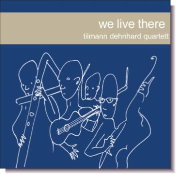 "CD 30600 Tilmann Dehnhard Quartett ""we live there"""