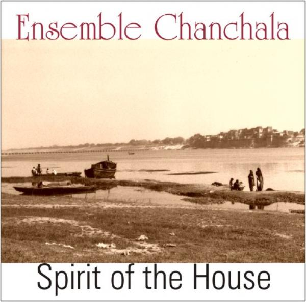 "CD 1-DL30490 Ensemble Chanchala ""Spirit of the House"""